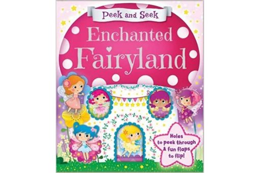 Peek and Seek Enchanted Fairyland 9781785570162