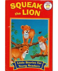 Little Stories for Young Readers Squeak the Lion 9780857264381