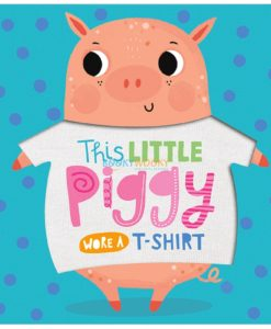 This-Little-Piggy-wore-a-T-Shirt-Touch-and-Feel-9781789471922.jpg